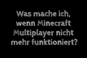 Minecraft Multiplayer geht nicht mehr - das kann helfen