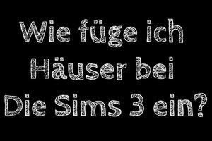 Bei Sims 3 Häuser einfügen - so geht's