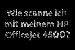 Mit dem HP Officejet 4500 scannen - so geht's