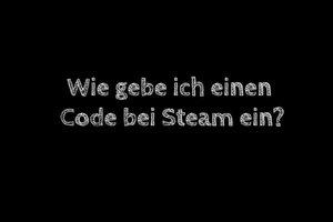 Steam: Den Code eingeben - so gehen Sie vor